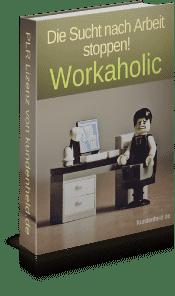 Workaholic - Die Sucht nach Arbeit stoppen - inkl. PLR Lizenz